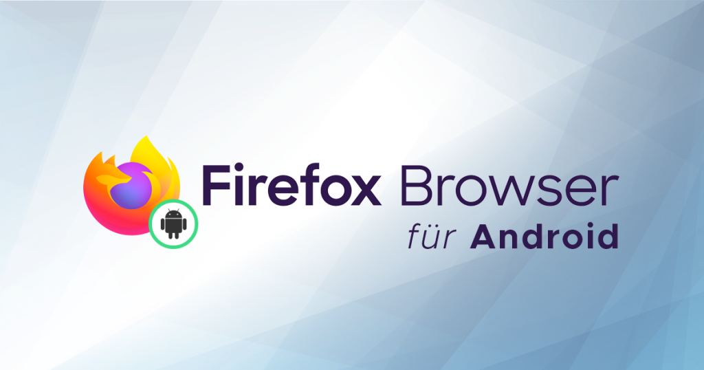 Mozilla Firefox 89 for Android released with a new Proton design